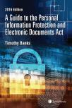 A Guide to the Personal Information Protection and Electronic Documents Act, 2016 Edition cover