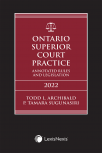 Ontario Superior Court Practice: Annotated Rules & Legislation, 2022 Edition + Annotated Small Claims Court Rules & Related Materials Volume + E-Book cover