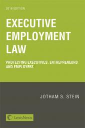 Executive Employment Law: Protecting Executives, Entrepreneurs and Employees (2016 Edition) cover