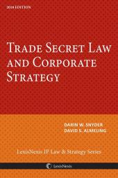 Trade Secret Law and Corporate Strategy, 2018 Edition cover