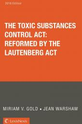 The Toxic Substances Control Act: Reformed by the Lautenberg Act, 2018 Edition cover