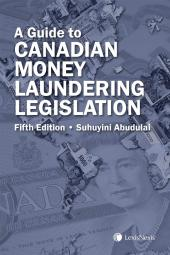 A Guide to Canadian Money Laundering Legislation, 5th Edition cover