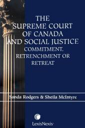 The Supreme Court of Canada and Social Justice: Commitment, Retrenchment or Retreat cover