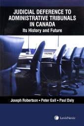 Judicial Deference to Administrative Tribunals in Canada: Its History and Future cover
