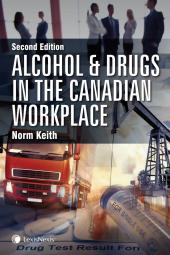 Alcohol and Drugs in the Canadian Workplace – An Employer's Guide to the Law, Prevention, and Management of Substance Abuse, 2nd Edition cover
