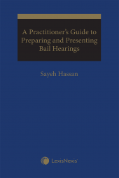 A Practitioner's Guide To Preparing and Presenting Bail Hearings cover