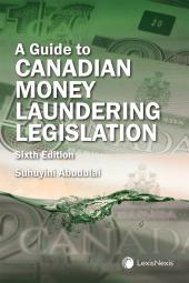 A Guide to Canadian Money Laundering Legislation, 6th Edition cover