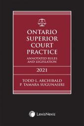 Ontario Superior Court Practice: Annotated Rules & Legislation, 2021 Edition + Annotated Small Claims Court Rules & Related Materials Volume + E-Book cover