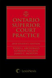 Ontario Superior Court Practice, 2018 Edition – Student Edition + E-Book cover