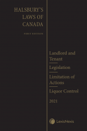 Halsbury's Laws of Canada – Landlord and Tenant (2021 Edition) / Legislation (2021 Edition) / Limitation of Actions (2021 Edition) / Liquor Control (2021 Edition) cover