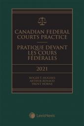 Canadian Federal Courts Practice, 2021 Edition + E-Book / Pratique devant les Cours fédérales, édition 2021 + livre électronique cover