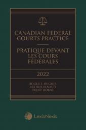 Canadian Federal Courts Practice, 2022 Edition + E-Book / Pratique devant les Cours fédérales, édition 2022 + livre électronique cover