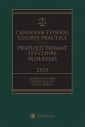Canadian Federal Courts Practice, 2019 Edition + E-Book / Pratique devant les Cours fédérales, édition 2019 + livre électronique cover
