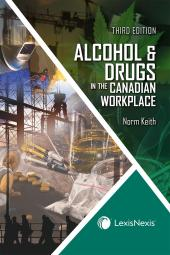 Alcohol & Drugs in the Canadian Workplace – An Employer's Guide to the Law, Prevention and Management of Substance Abuse, 3rd Edition cover