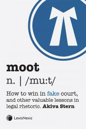 Moot: How to Win in Fake Court, and Other Valuable Lessons in Legal Rhetoric cover