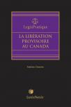 LegisPratique – La libération provisoire au Canada  cover