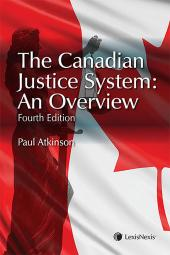 The Canadian Justice System: An Overview, 4th Edition cover